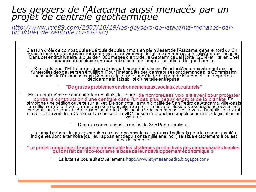 Les geysers de l'Atacama aussi menacés par un projet de centrale géothermique http://www.rue89.com/2007/10/19/les-geysers-de-latacama-menaces-par- un-