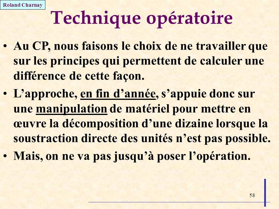58 Technique opératoire Au CP, nous faisons le choix de ne travailler que sur les principes qui permettent de calculer une différence de cette façon.