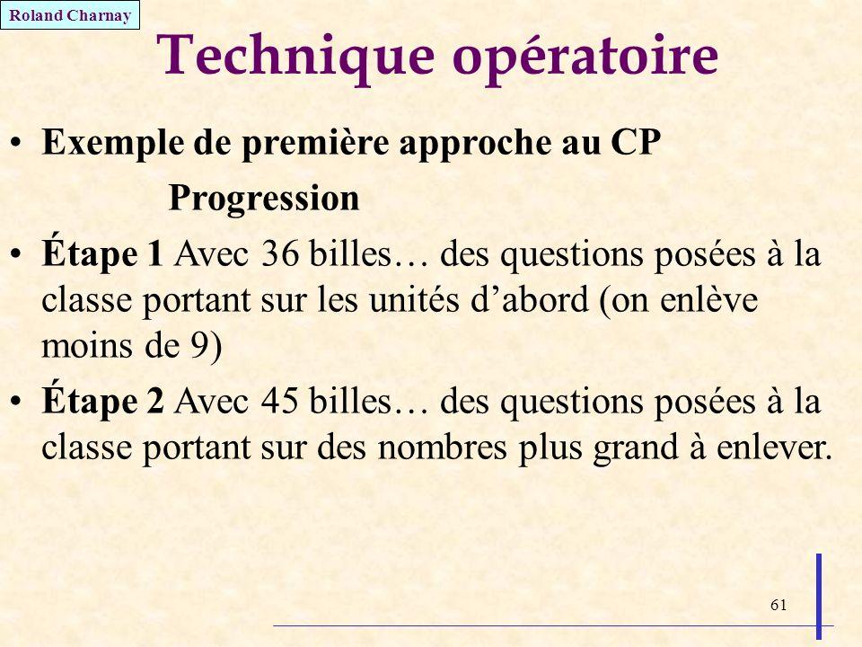 61 Technique opératoire Exemple de première approche au CP Progression Étape 1 Avec 36 billes… des questions posées à la classe portant sur les unités