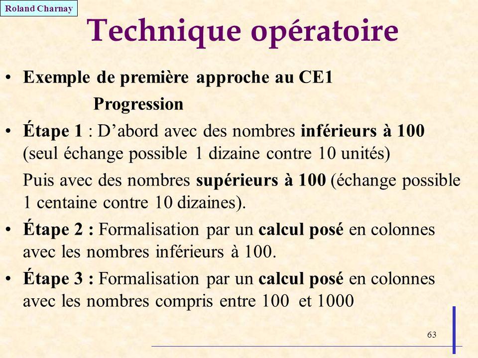 63 Technique opératoire Exemple de première approche au CE1 Progression Étape 1 : Dabord avec des nombres inférieurs à 100 (seul échange possible 1 di