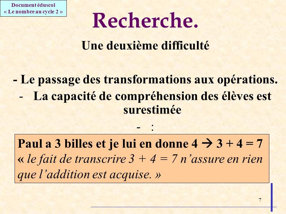 7 Recherche. Une deuxième difficulté - Le passage des transformations aux opérations. -La capacité de compréhension des élèves est surestimée -: Paul