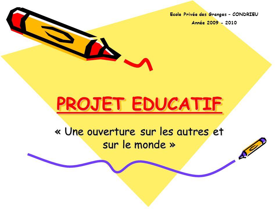 PROJET EDUCATIF « Une ouverture sur les autres et sur le monde » Ecole Privée des Granges – CONDRIEU Année 2009 - 2010