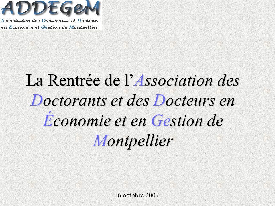 La Rentrée de lAssociation des Doctorants et des Docteurs en Économie et en Gestion de Montpellier 16 octobre 2007