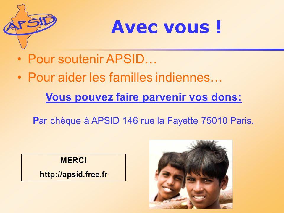 Avec vous ! Pour soutenir APSID… Pour aider les familles indiennes… MERCI http://apsid.free.fr Vous pouvez faire parvenir vos dons: Par chèque à APSID
