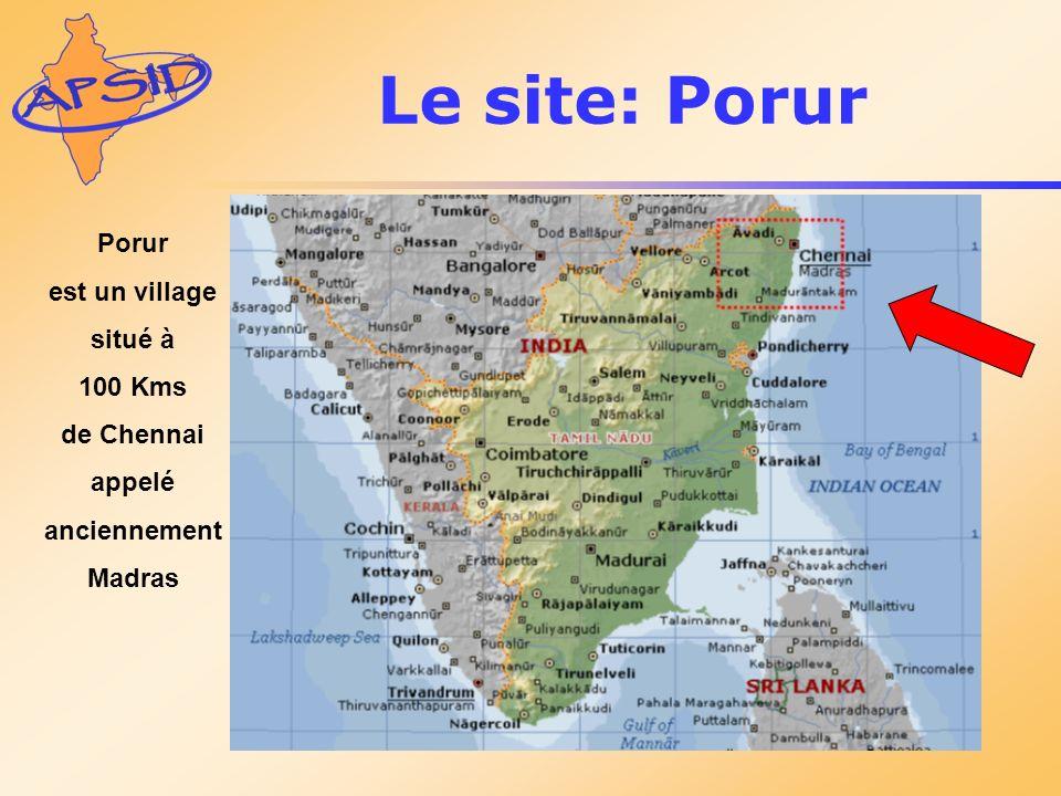 Le site: Porur Porur est un village situé à 100 Kms de Chennai appelé anciennement Madras