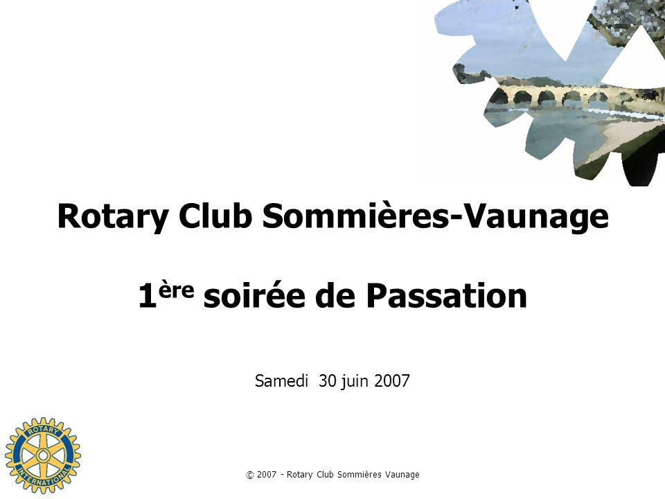 © 2007 - Rotary Club Sommières Vaunage Rotary Club Sommières-Vaunage 1 ère soirée de Passation Samedi 30 juin 2007