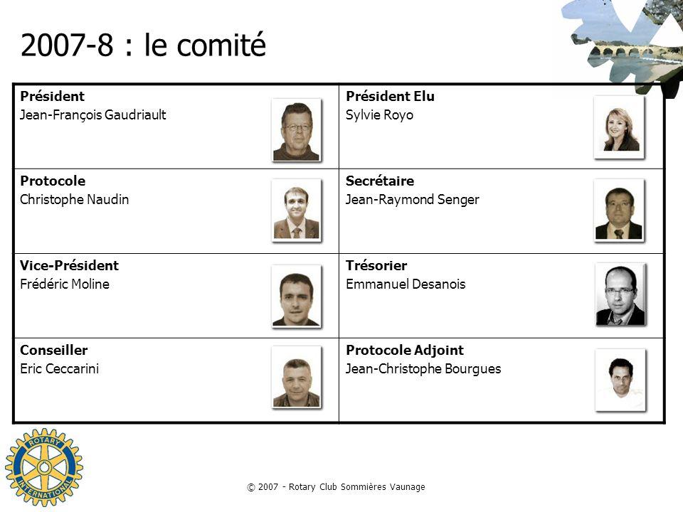 © 2007 - Rotary Club Sommières Vaunage 2007-8 : le comité Président Jean-François Gaudriault Président Elu Sylvie Royo Protocole Christophe Naudin Sec
