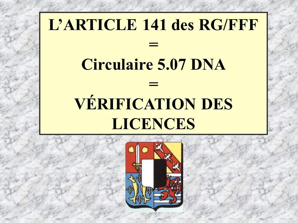 LARTICLE 141 des RG/FFF = Circulaire 5.07 DNA = VÉRIFICATION DES LICENCES