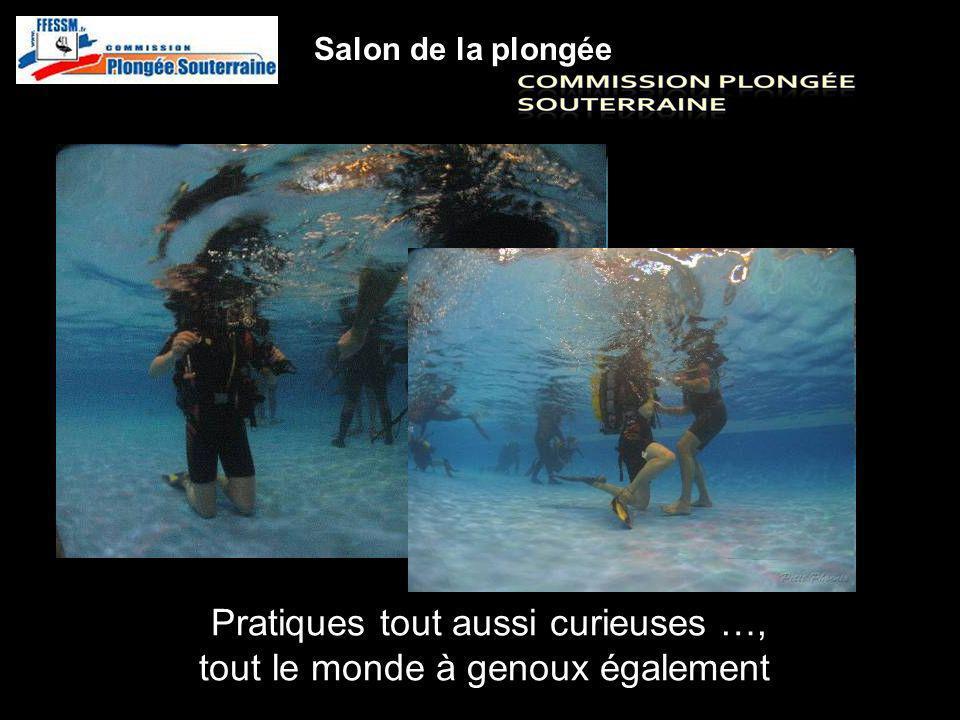 Pratiques tout aussi curieuses …, tout le monde à genoux également http://idf.plongeesouterraine.org Salon de la plongée