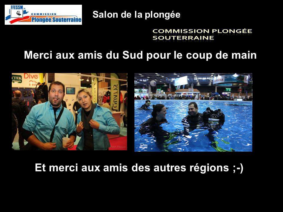 Merci aux amis du Sud pour le coup de main http://idf.plongeesouterraine.org Salon de la plongée Et merci aux amis des autres régions ;-)