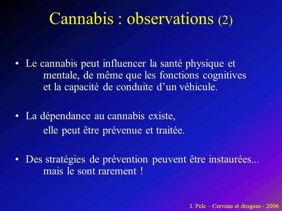Cannabis : observations (2) Le cannabis peut influencer la santé physique et mentale, de même que les fonctions cognitives et la capacité de conduite dun véhicule.