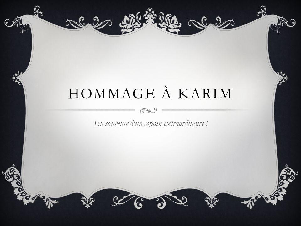 HOMMAGE À KARIM En souvenir dun copain extraordinaire !