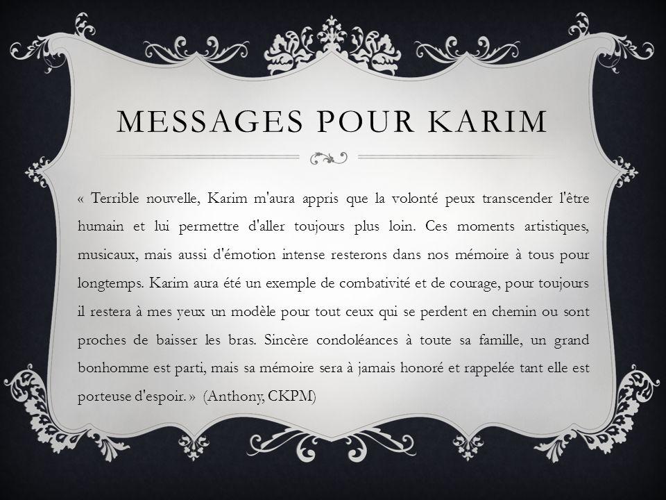 MESSAGES POUR KARIM « Terrible nouvelle, Karim m aura appris que la volonté peux transcender l être humain et lui permettre d aller toujours plus loin.