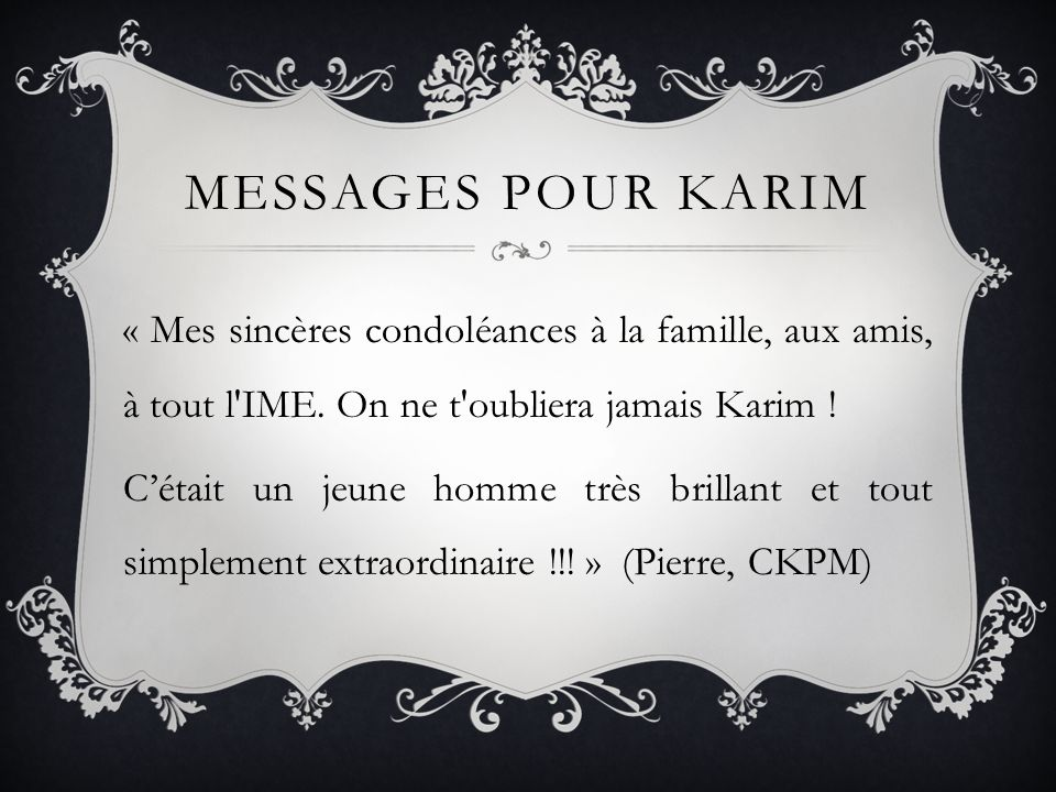 MESSAGES POUR KARIM « Mes sincères condoléances à la famille, aux amis, à tout l IME.