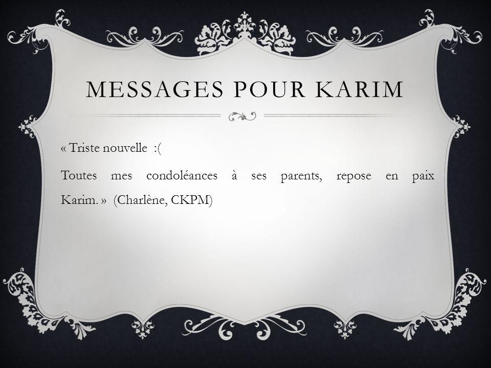 MESSAGES POUR KARIM « Triste nouvelle :( Toutes mes condoléances à ses parents, repose en paix Karim.