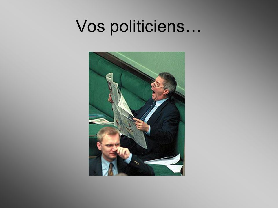 Vos politiciens…