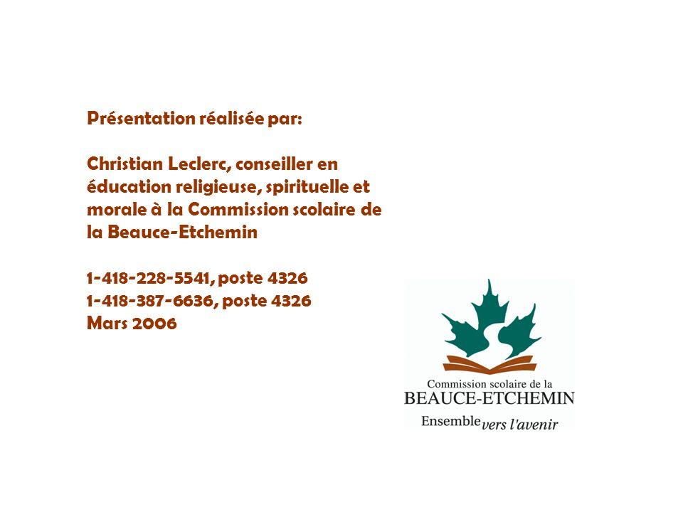 Présentation réalisée par: Christian Leclerc, conseiller en éducation religieuse, spirituelle et morale à la Commission scolaire de la Beauce-Etchemin