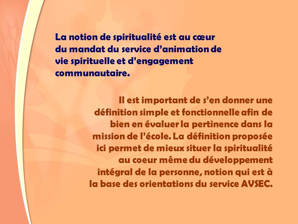 La notion de spiritualité est au cœur du mandat du service danimation de vie spirituelle et dengagement communautaire. Il est important de sen donner