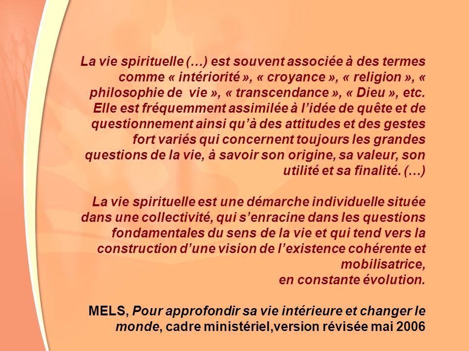 La vie spirituelle (…) est souvent associée à des termes comme « intériorité », « croyance », « religion », « philosophie de vie », « transcendance »,