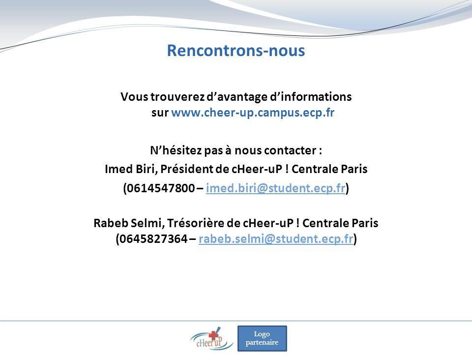 Logo partenaire Rencontrons-nous Vous trouverez davantage dinformations sur www.cheer-up.campus.ecp.fr Nhésitez pas à nous contacter : Imed Biri, Président de cHeer-uP .