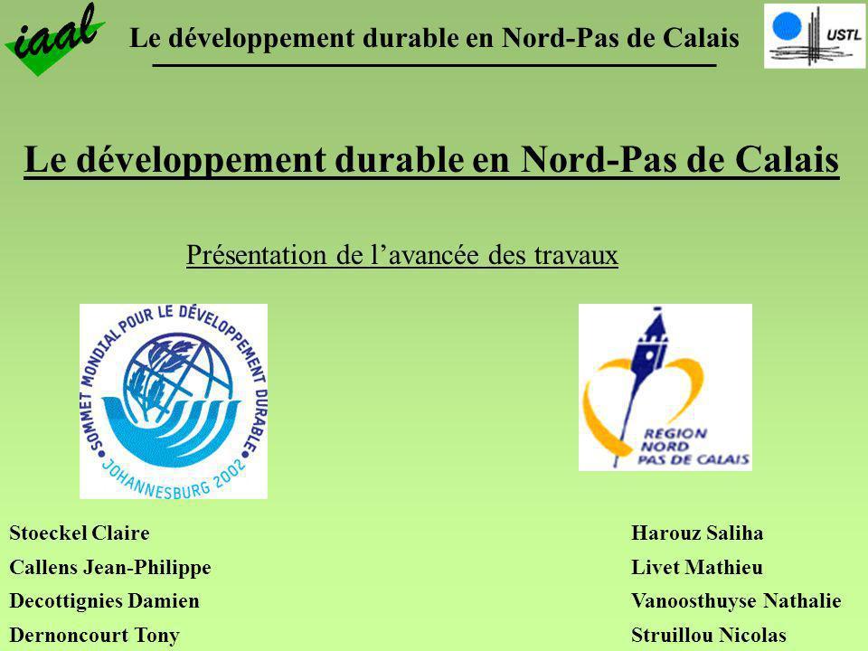 Le développement durable en Nord-Pas de Calais Stoeckel Claire Callens Jean-Philippe Decottignies Damien Dernoncourt Tony Harouz Saliha Livet Mathieu