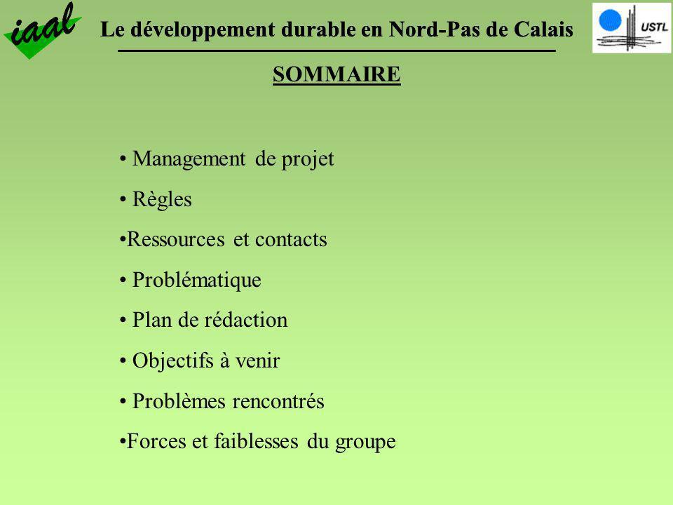 Le développement durable en Nord-Pas de Calais SOMMAIRE Management de projet Règles Ressources et contacts Problématique Plan de rédaction Objectifs à
