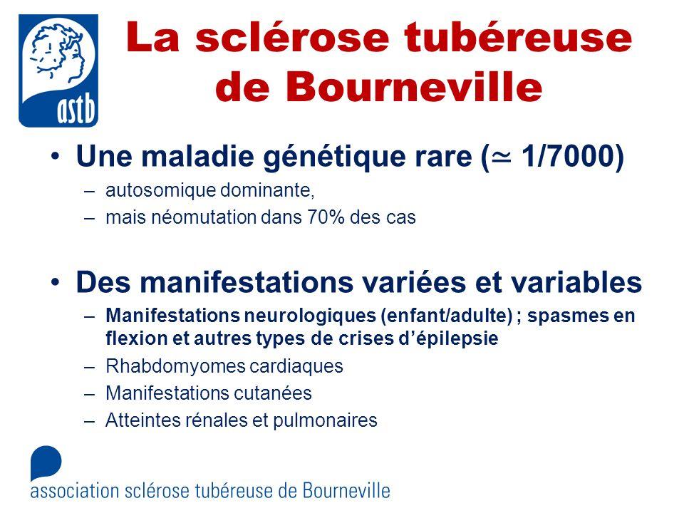 La sclérose tubéreuse de Bourneville Une maladie génétique rare ( 1/7000) –autosomique dominante, –mais néomutation dans 70% des cas Des manifestation