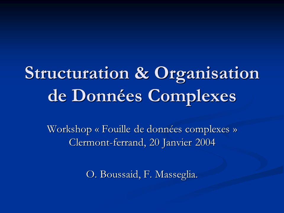 Structuration & Organisation de Données Complexes Workshop « Fouille de données complexes » Clermont-ferrand, 20 Janvier 2004 O. Boussaid, F. Massegli