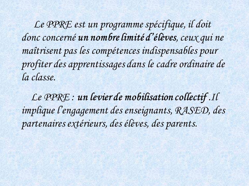 Le PPRE est un programme spécifique, il doit donc concerné un nombre limité délèves, ceux qui ne maîtrisent pas les compétences indispensables pour pr