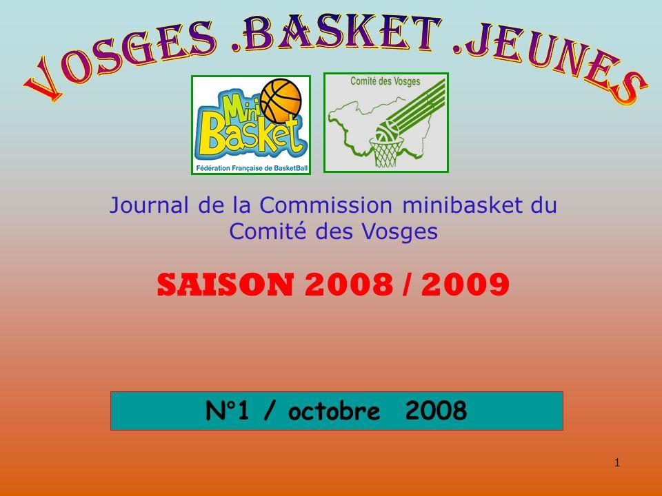1 Journal de la Commission minibasket du Comité des Vosges SAISON 2008 / 2009 N°1 / octobre 2008