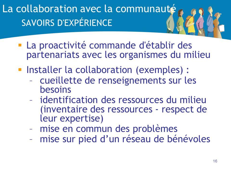 16 La collaboration avec la communauté SAVOIRS D'EXPÉRIENCE La proactivité commande d'établir des partenariats avec les organismes du milieu Installer