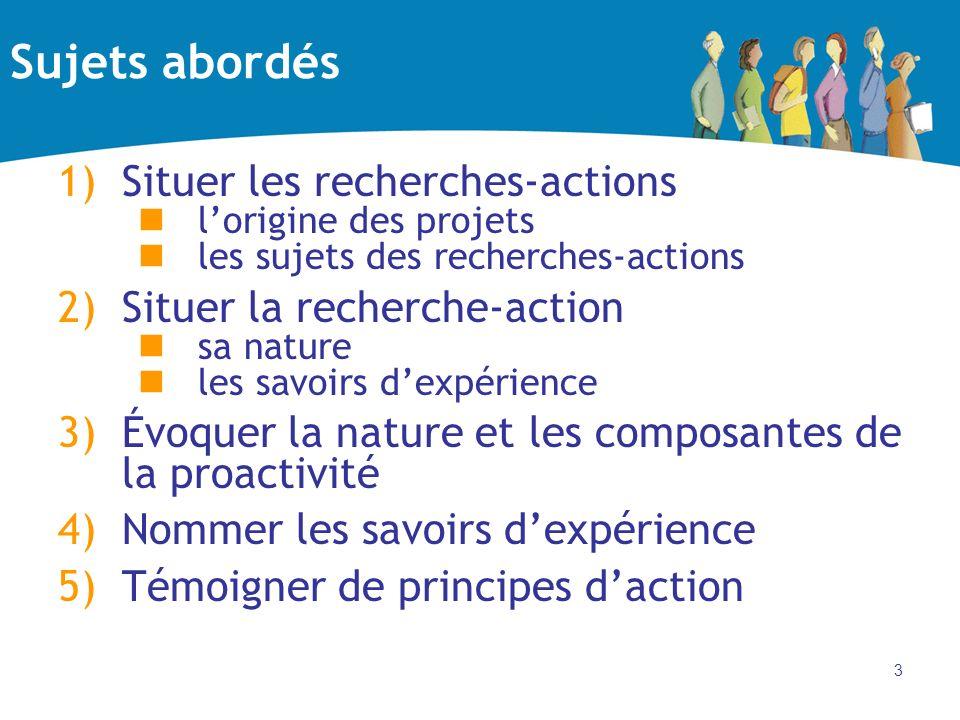 3 Sujets abordés 1)Situer les recherches-actions lorigine des projets les sujets des recherches-actions 2)Situer la recherche-action sa nature les sav