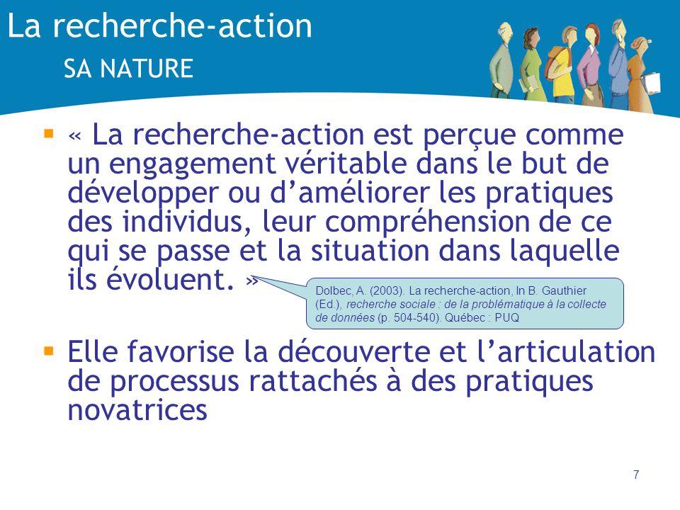 7 La recherche-action SA NATURE « La recherche-action est perçue comme un engagement véritable dans le but de développer ou daméliorer les pratiques des individus, leur compréhension de ce qui se passe et la situation dans laquelle ils évoluent.
