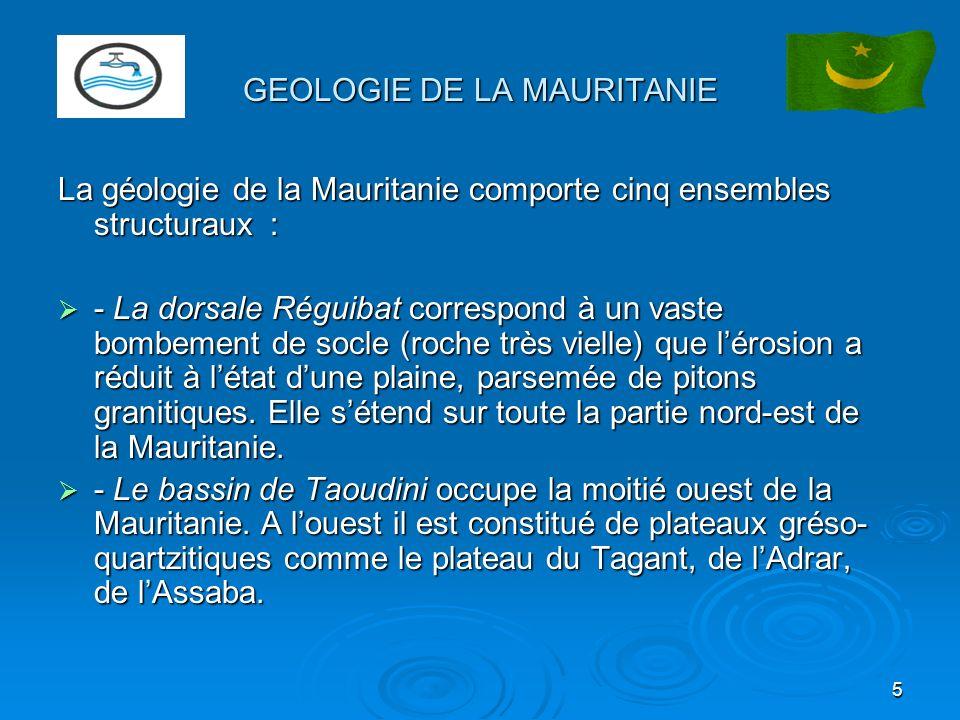 5 GEOLOGIE DE LA MAURITANIE La géologie de la Mauritanie comporte cinq ensembles structuraux : - La dorsale Réguibat correspond à un vaste bombement d