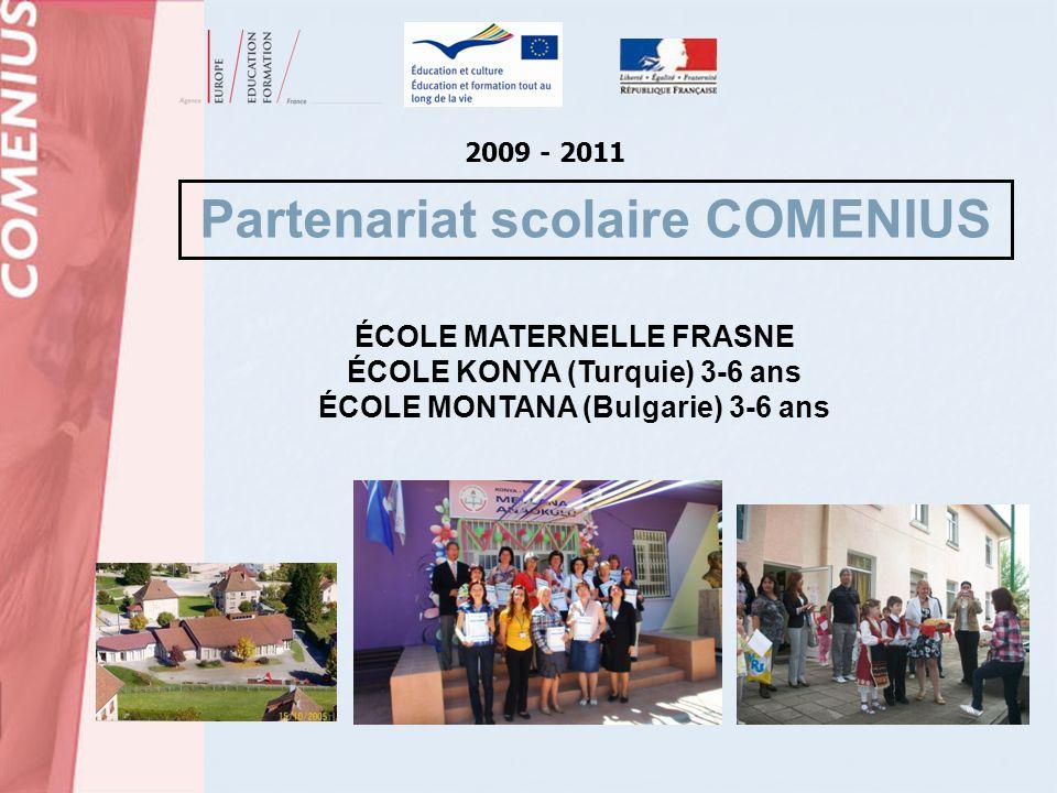 Partenariat scolaire COMENIUS ÉCOLE MATERNELLE FRASNE ÉCOLE KONYA (Turquie) 3-6 ans ÉCOLE MONTANA (Bulgarie) 3-6 ans 2009 - 2011