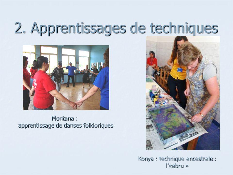 2. Apprentissages de techniques Konya : technique ancestrale : l«ebru » Montana : apprentissage de danses folkloriques