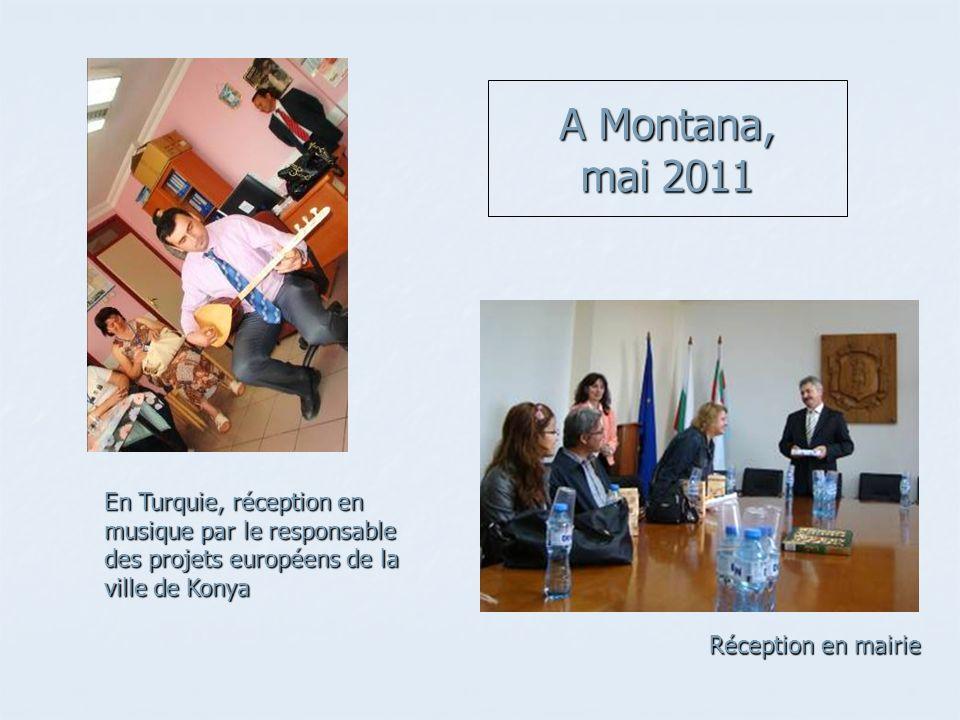 A Montana, mai 2011 Réception en mairie En Turquie, réception en musique par le responsable des projets européens de la ville de Konya