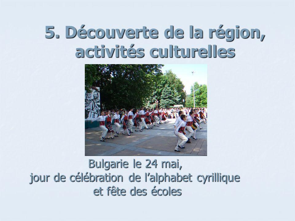 5. Découverte de la région, activités culturelles Bulgarie le 24 mai, jour de célébration de lalphabet cyrillique et fête des écoles