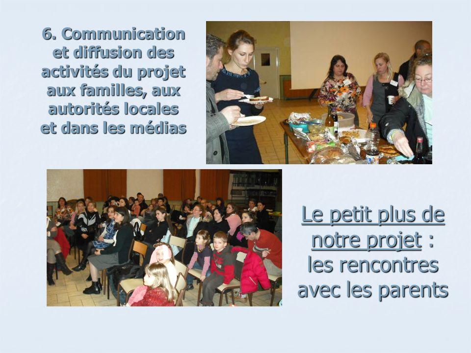 Le petit plus de notre projet : les rencontres avec les parents 6. Communication et diffusion des activités du projet aux familles, aux autorités loca