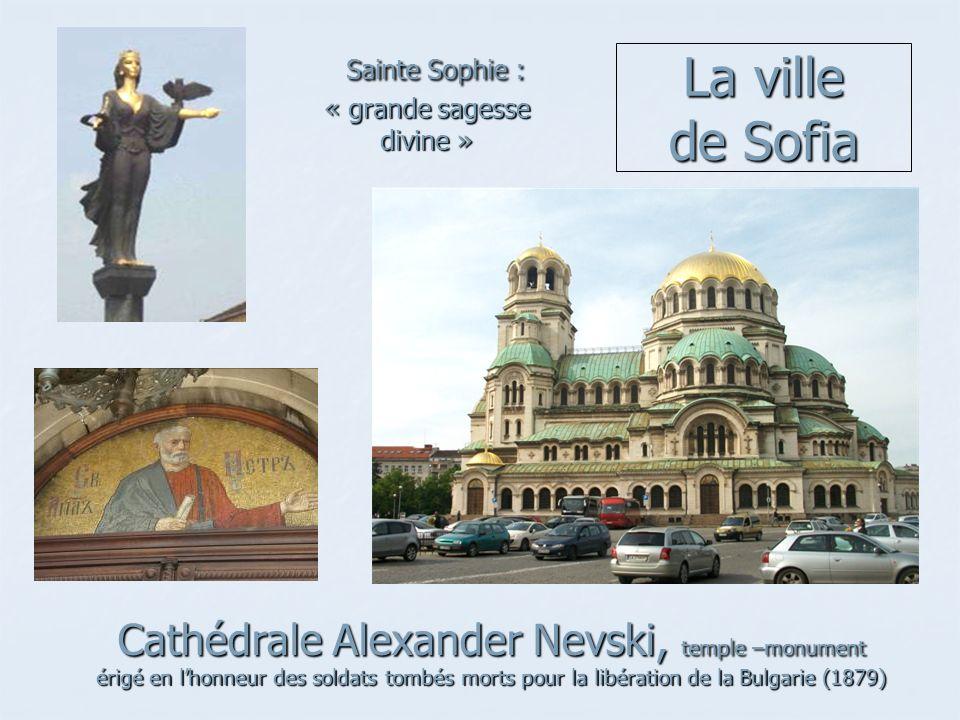 La ville de Sofia Cathédrale Alexander Nevski, temple –monument érigé en lhonneur des soldats tombés morts pour la libération de la Bulgarie (1879) Sa