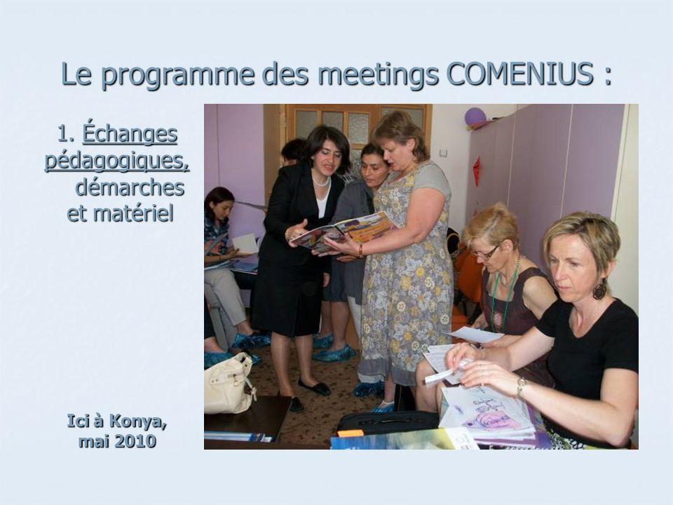Le programme des meetings COMENIUS : 1. Échanges pédagogiques, démarches et matériel et matériel Ici à Konya, mai 2010