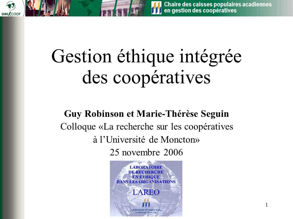 Chaire des caisses populaires acadiennes en gestion des coopératives 1 Gestion éthique intégrée des coopératives Guy Robinson et Marie-Thérèse Seguin