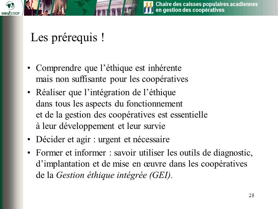 Chaire des caisses populaires acadiennes en gestion des coopératives 28 Comprendre que léthique est inhérente mais non suffisante pour les coopérative