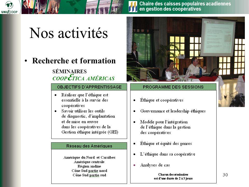 Chaire des caisses populaires acadiennes en gestion des coopératives 30 Nos activités Recherche et formation SÉMINAIRES COOP E TICA AMÉRICAS