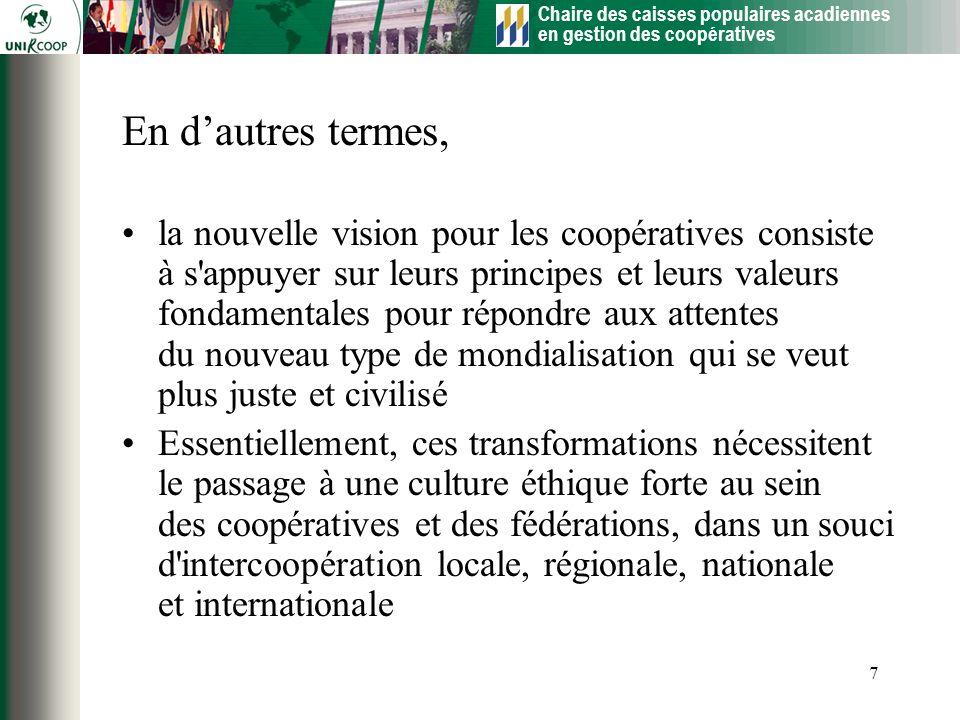 Chaire des caisses populaires acadiennes en gestion des coopératives 7 la nouvelle vision pour les coopératives consiste à s'appuyer sur leurs princip