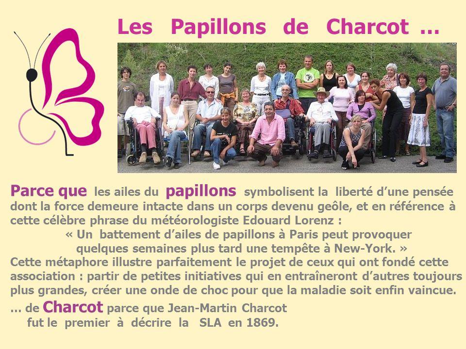 www.lespapillonsdecharcot.com Les Papillons de Charcot sont des hommes et des femmes dont la vie a basculé le jour où ces 3 lettres : S L A (Sclérose
