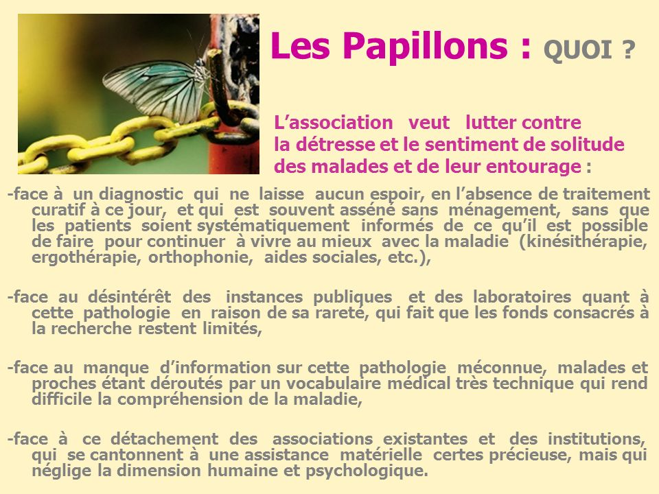 Les Papillons de Charcot : QUI ? Nous sommes une association née du sentiment dinjustice et de solitude ressenti par chacun de ses membres, aujourdhui