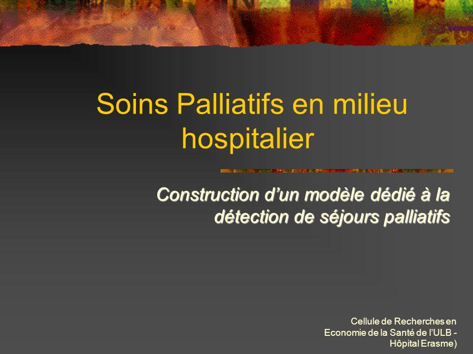 Cellule de Recherches en Economie de la Santé de lULB - Hôpital Erasme) Une enquête menée par Morize [MOR, 1999] à lhôpital de La Pitié-Salpétrière (Paris) a montré que 13% des hospitalisations relèvent de soins palliatifs.
