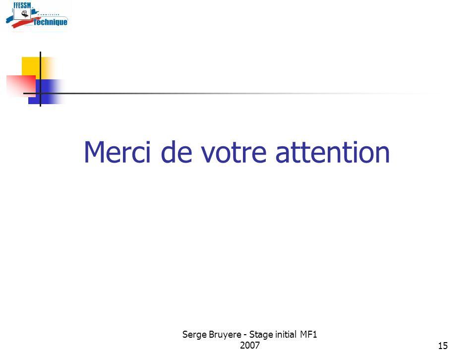 Serge Bruyere - Stage initial MF1 200715 Merci de votre attention
