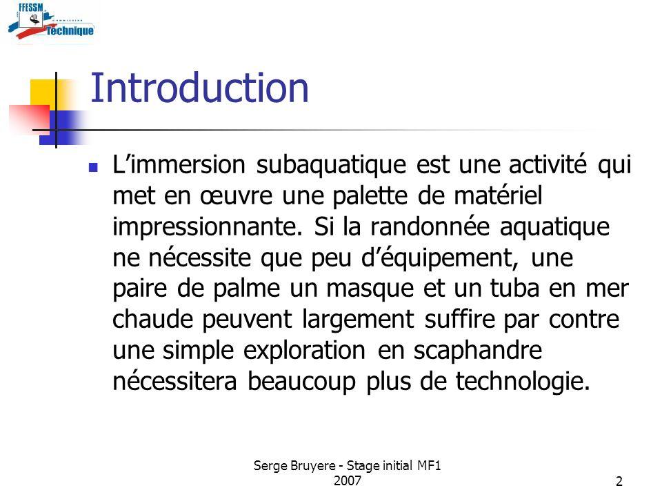 Serge Bruyere - Stage initial MF1 20072 Introduction Limmersion subaquatique est une activité qui met en œuvre une palette de matériel impressionnante